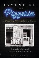 Inventing the Pizzeria: A History of...