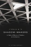 Shadow-Makers: A Cultural History of...