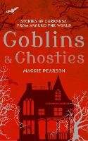 Goblins and Ghosties: Stories of...