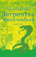 Serpents and Werewolves: Tales of...