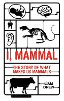 I, Mammal: The Story of What Makes Us...