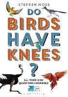 Do Birds Have Knees?: All Your Bird...