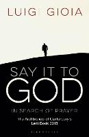 Say it to God: In Search of Prayer:...
