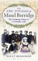 The Epic Voyages of Maud Berridge: ...