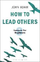 How to Lead Others: Eight Lessons for...