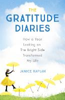 The Gratitude Diaries: How a Year of...