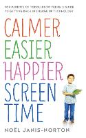 Calmer Easier Happier Screen Time: ...