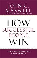 How Successful People Win: Turn Every...