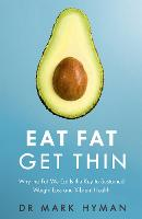 Eat Fat Get Thin: Why the Fat We Eat...