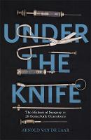 Under the Knife: A History of Surgery...