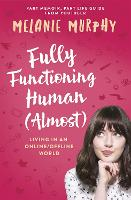 Fully Functioning Human (Almost):...