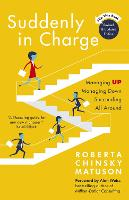 Suddenly in Charge: Managing Up,...