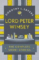Lord Peter Wimsey: The Complete Short...