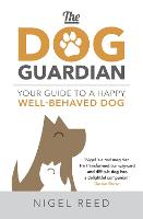 The Dog Guardian: Your Guide to a...