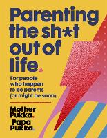 Parenting The Sh*t Out Of Life: The...
