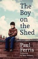 The Boy on the Shed: A remarkable...