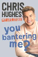 You Bantering Me?: The life story of...