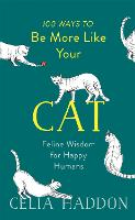 100 Ways to Be More Like Your Cat:...