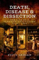 Death, Disease & Dissection: The Life...