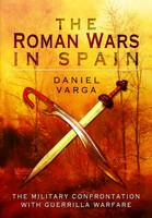 The Roman Wars in Spain: The Military...