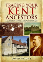 Tracing Your Kent Ancestors: A Guide...