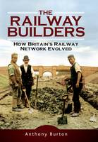 The Railway Builders: How Britain's...
