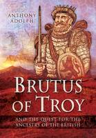 Brutus of Troy: And the Quest for the...