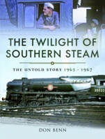 The Twilight of Southern Steam: The...