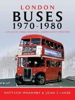 London Buses 1970 - 1980: A Decade of...