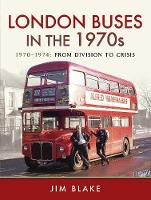 London Buses in the 1970s: 1970-1974:...