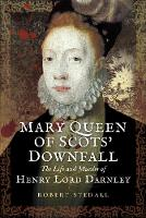 Mary Queen of Scots Downfall: The ...