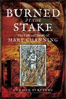 Burned at the Stake: The Life and...