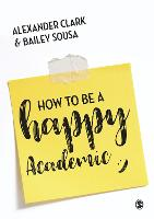 How to Be a Happy Academic: A Guide ...