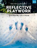 Reflective Playwork: For All Who Work...