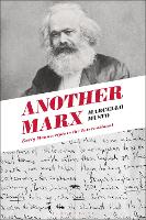 Another Marx: Early Manuscripts to ...