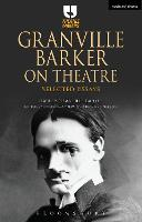 Granville Barker on Theatre: Selected...