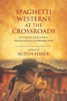 Spaghetti Westerns at the Crossroads:...