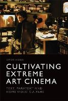 Cultivating Extreme Art Cinema: Text,...