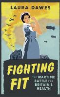 Fighting Fit: The Wartime Battle for...