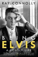 Being Elvis: A Lonely Life