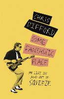 Some Fantastic Place: My Life In and...