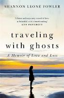 Traveling with Ghosts: A Memoir of...