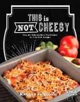 This is Not Cheesy!: Easy and...