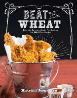 Beat the Wheat!: Easy and Delicious...