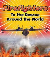 Firefighters to the Rescue Around the...