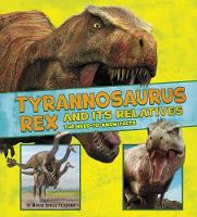 Tyrannosaurus Rex and Its Relatives:...
