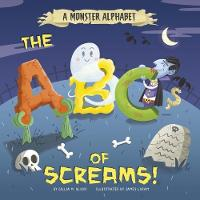 A Monster Alphabet: The ABCs of Screams!