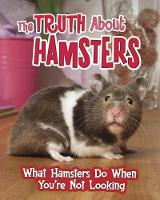 The Truth about Hamsters: What...