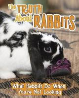 The Truth about Rabbits: What Rabbits...