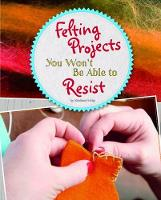 Felting Projects You Won't Be Able to...
